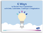 6 Ways to Rocket Your Capabilities with Inks, Substrates, Coatings & Imagination