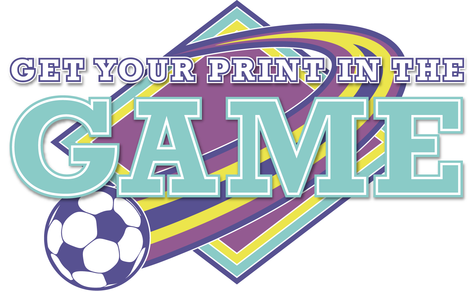Get your print in the game